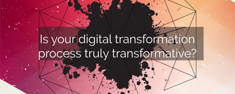 Is your digital transformation process truly transformative?