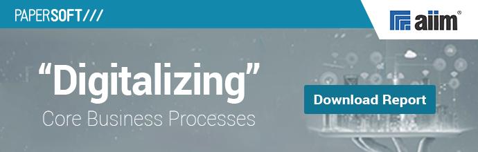 "Aiim Report - ""Digitalizing"" Core Business Processes"