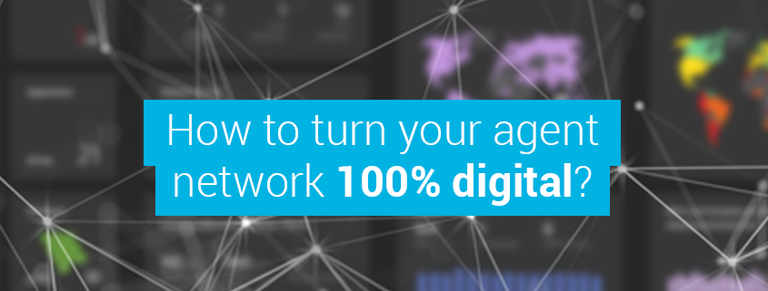 How to turn your agent network 100% digital?
