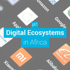 Les écosystèmes numériques en Afrique pt1