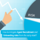 How to mitigate Agent Recruitment and Onboarding risks from the early start?
