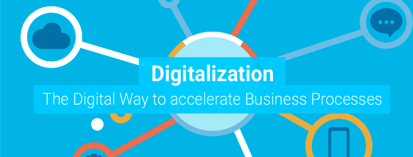 Digitalization – The Digital Way to Accelerate Business Processes