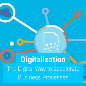 Digitalization - The Digital Way to accelerate Business Processes
